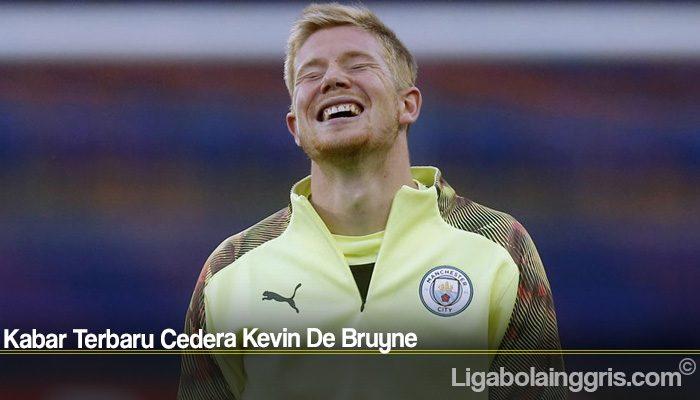 Kabar Terbaru Cedera Kevin De Bruyne