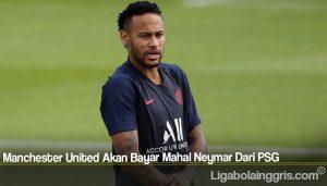 Manchester United Akan Bayar Mahal Neymar Dari PSG