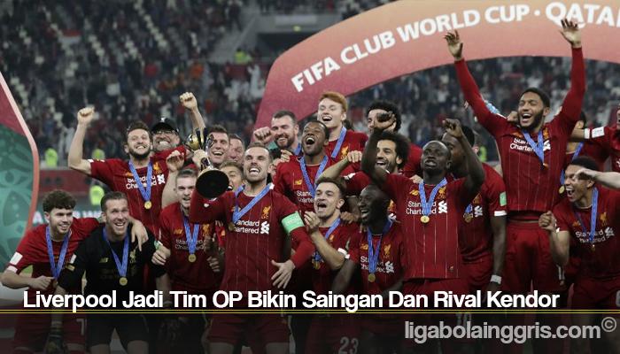 Liverpool Jadi Tim OP Bikin Saingan Dan Rival Kendor