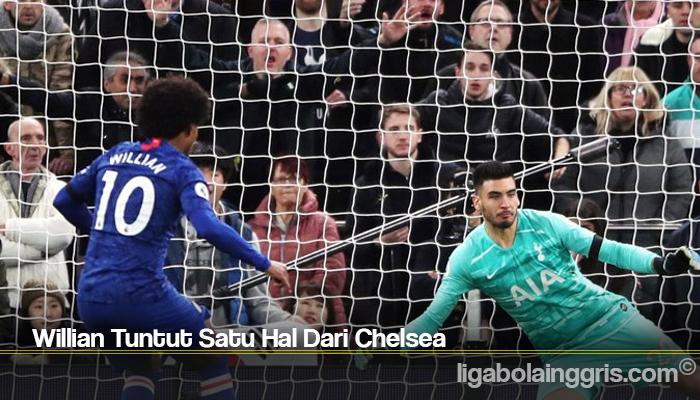 Willian Tuntut Satu Hal Dari Chelsea