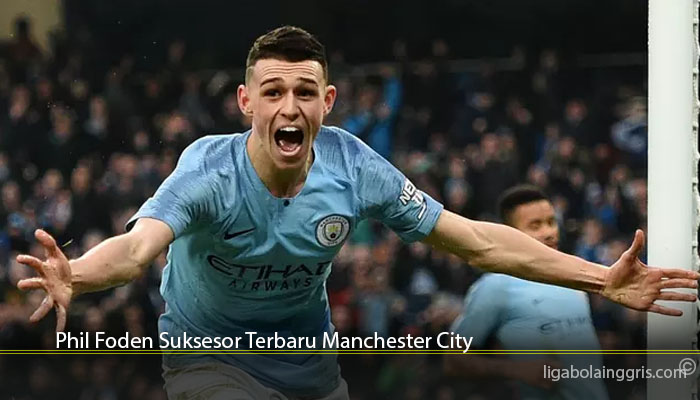 Phil Foden Suksesor Terbaru Manchester City