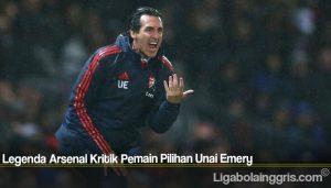 Legenda Arsenal Kritik Pemain Pilihan Unai Emery