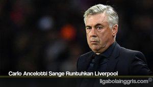 Carlo Ancelotti Sange Runtuhkan Liverpool