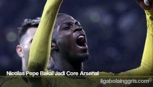 Nicolas Pepe Bakal Jadi Core Arsenal