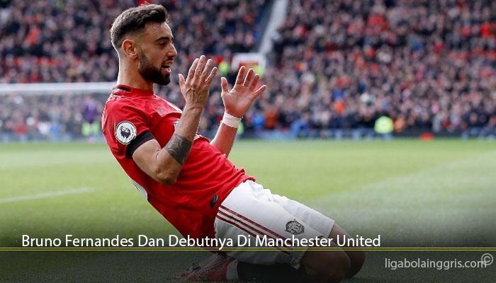 Bruno Fernandes Dan Debutnya Di Manchester United
