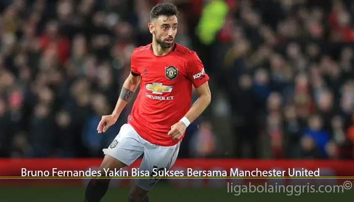 Bruno Fernandes Yakin Bisa Sukses Bersama Manchester United