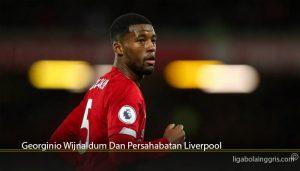 Georginio Wijnaldum Dan Persahabatan Liverpool